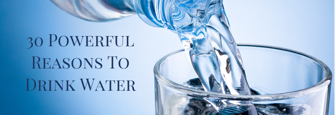 30 Powerful Reasons To Drink Water