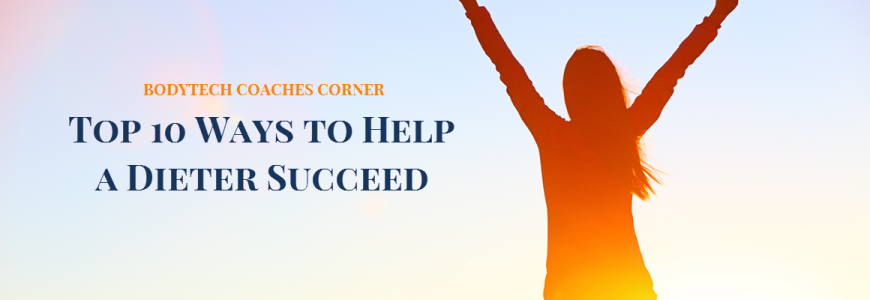 Top 10 Ways to Help A Dieter Succeed