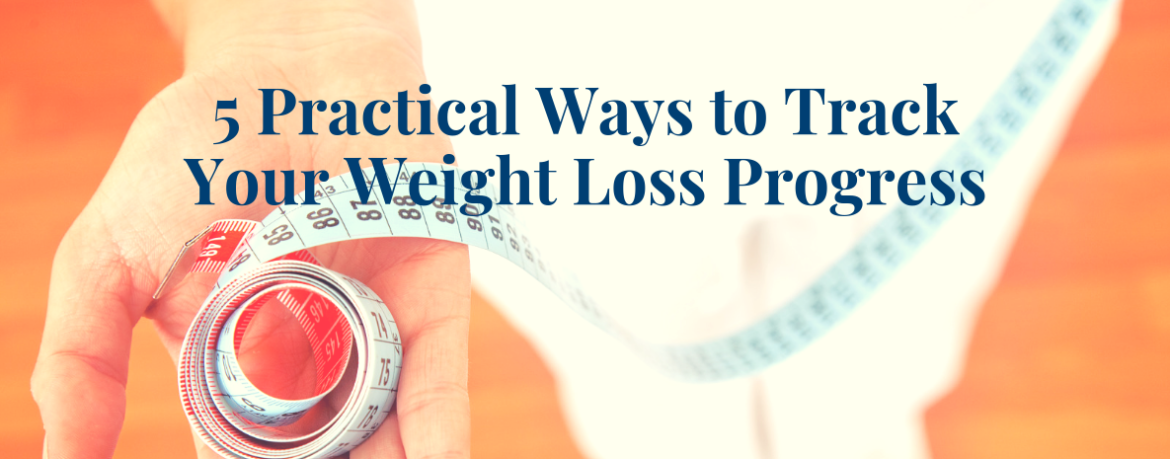 5 Practical Ways to Track Your Weight Loss Progress