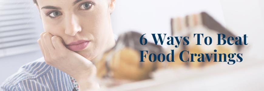 6 Ways To Beat Food Cravings Banner (1)